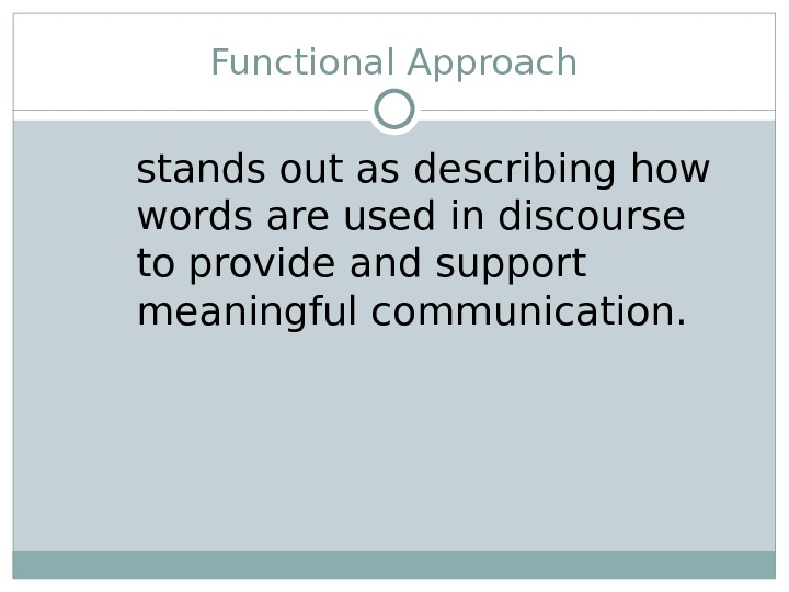 Functional Approach stands out as describing how words are used in discourse to provide and support