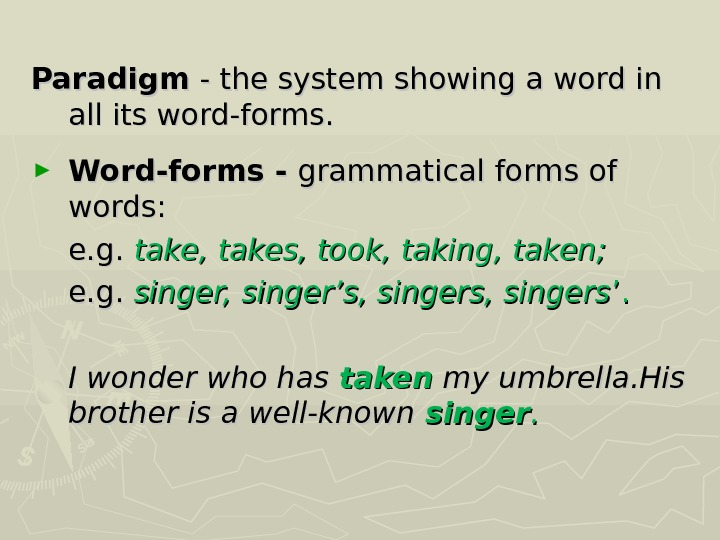 Paradigm - the system showing a word in all its word-forms. ► Word-forms - grammatical forms