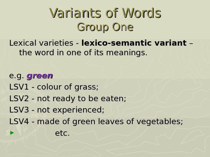 Variants of Words Group One Lexical varieties - ll exico-semantic variant – – the word in