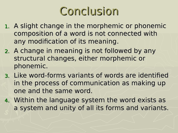 Conclusion 1. 1. A slight change in the morphemic or phonemic composition of a word is