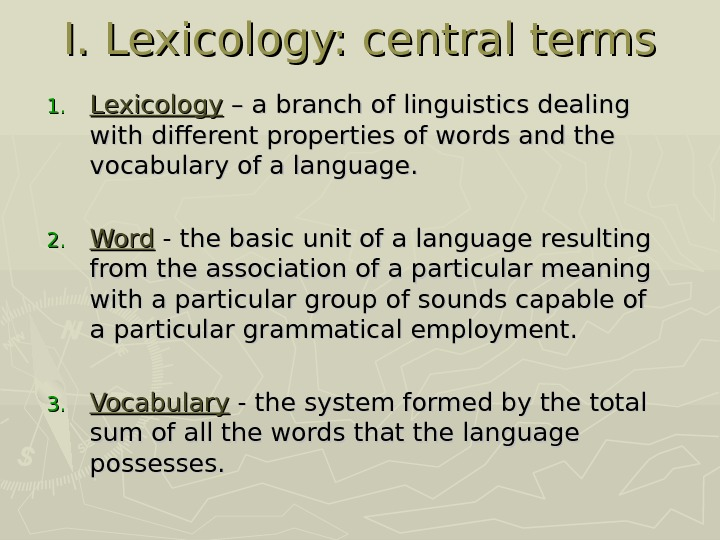 I. Lexicology: central terms 1. 1. Lexicology  – a branch of linguistics dealing with different