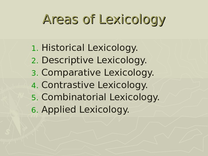 Areas of Lexicology 1. Historical Lexicology. 2. Descriptive Lexicology. 3. Comparative Lexicology. 4. Contrastive Lexicology. 5.