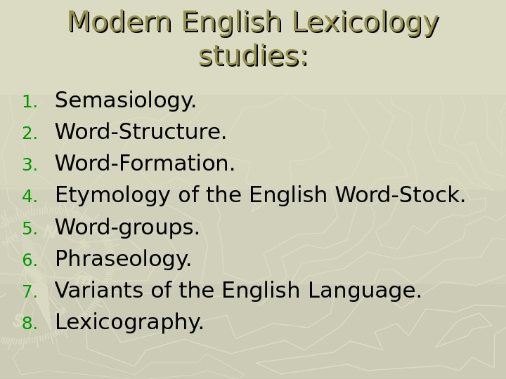 Modern English Lexicology studies: 1. Semasiology. 2. Word-Structure. 3. Word-Formation. 4. Etymology of the English Word-Stock.