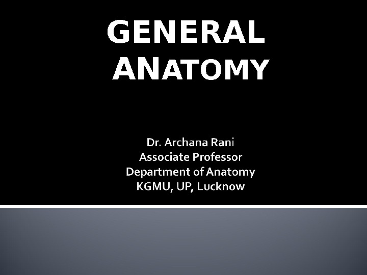 GENERAL  AN ATOMY