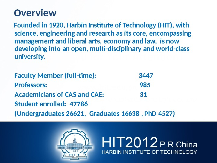 Overview Founded in 1920, Harbin Institute of Technology (HIT), with science, engineering and research as
