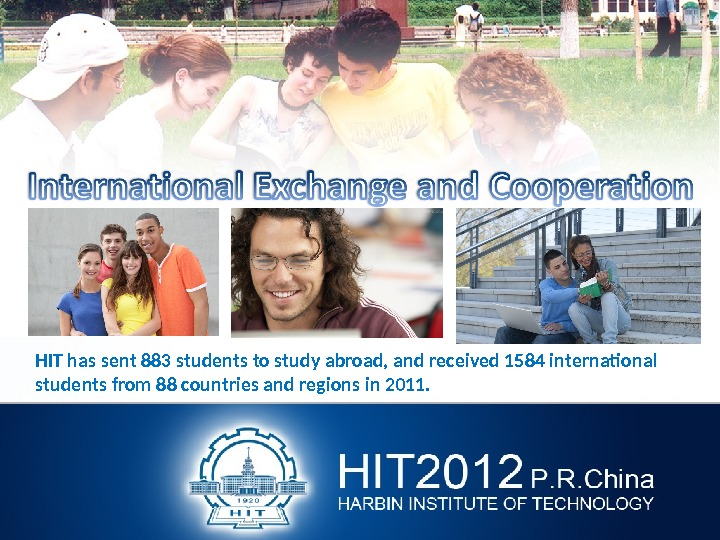 HIT has sent 883 students to study abroad, and received 1584 international students from 88 countries