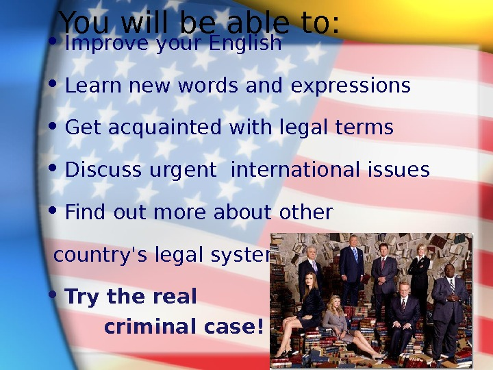 You will be able to:  • Improve your English • Learn new words and expressions