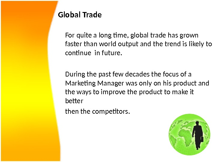 Global Trade For quite a long time, global trade has grown faster than world output and