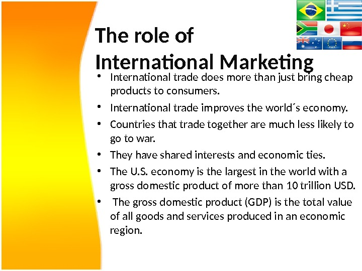 The role of International Marketing • International trade does more than just bring cheap products to
