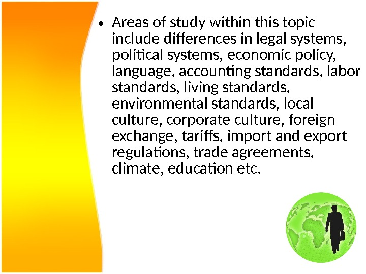 • Areas of study within this topic include differences in legal systems,  political systems,