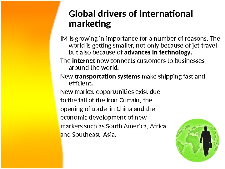 Global drivers of International marketing IM is growing in importance for a number of reasons. The