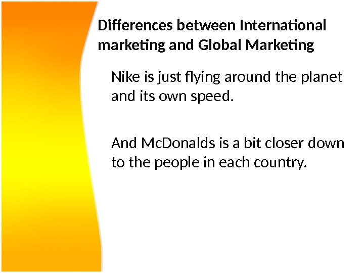 Differences between International marketing and Global Marketing Nike is just flying around the planet and its