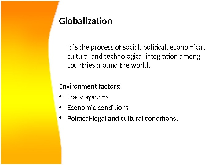 Globalization It is the process of social, political, economical,  cultural and technological integration among countries