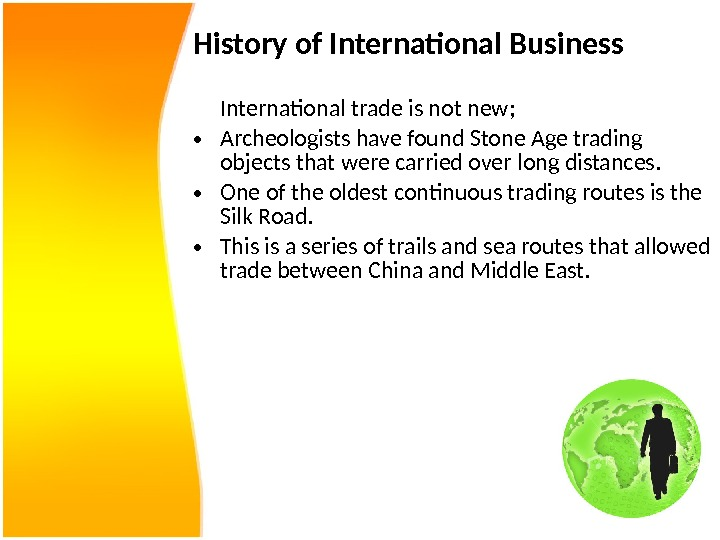 History of International Business International trade is not new;  • Archeologists have found Stone Age