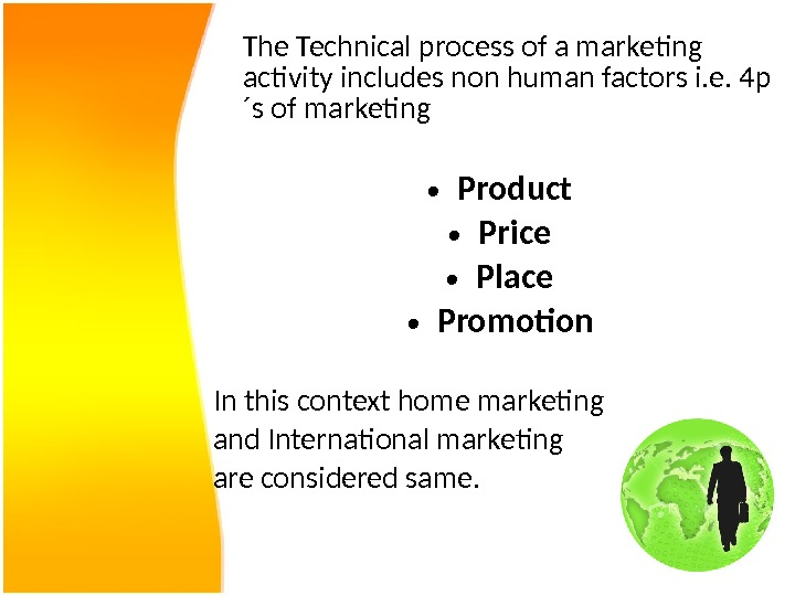 The Technical process of a marketing activity includes non human factors i. e. 4 p ´s