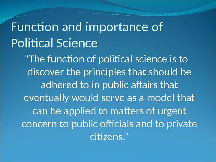 "Function and importance of Political Science "" The function of political science is to discover the"