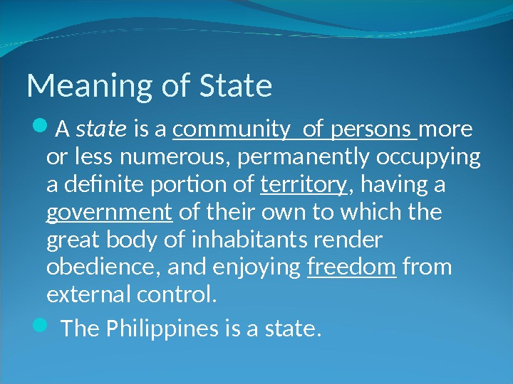 Meaning of State A state is a community of persons more or less numerous, permanently occupying