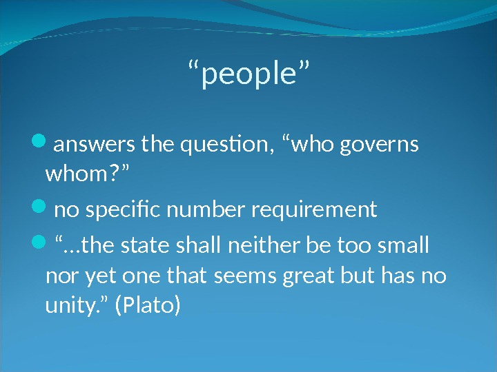 """ people"" answers the question, ""who governs whom? "" no specific number requirement ""… the state"