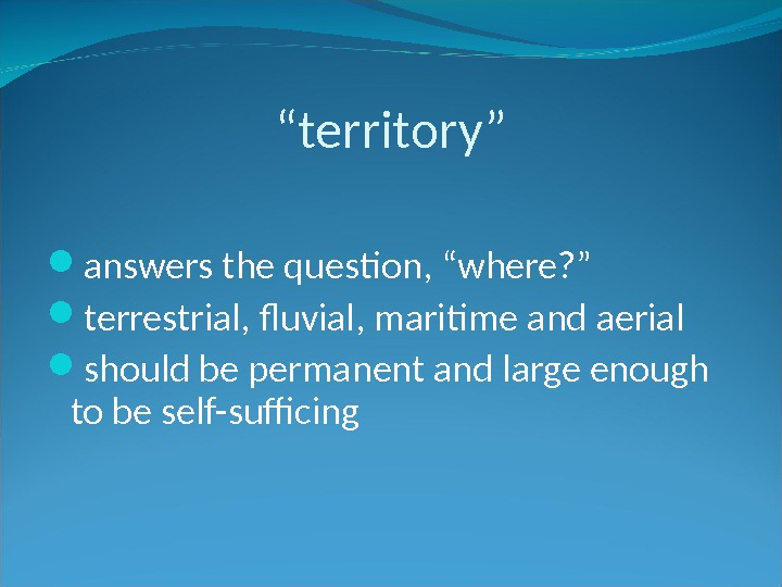 """ territory"" answers the question, ""where? "" terrestrial, fluvial, maritime and aerial should be permanent and"