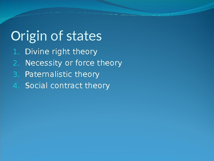 Origin of states 1. Divine right theory 2. Necessity or force theory 3. Paternalistic theory 4.