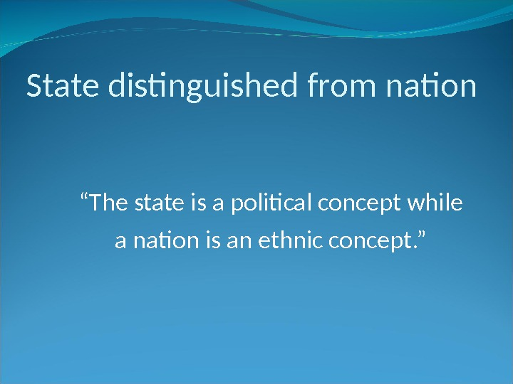 "State distinguished from nation "" The state is a political concept while a nation is an"