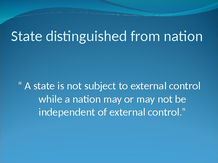 "State distinguished from nation "" A state is not subject to external control while a nation"