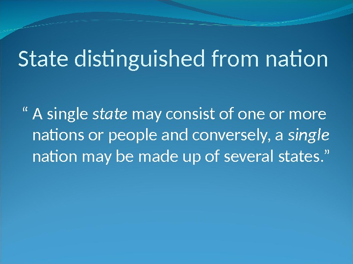 "State distinguished from nation "" A single state may consist of one or more nations or"