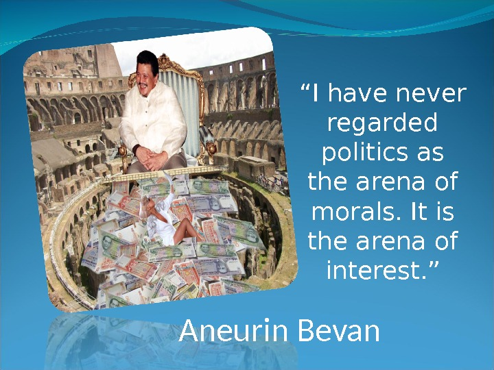 """ I have never regarded politics as the arena of morals. It is the arena of"