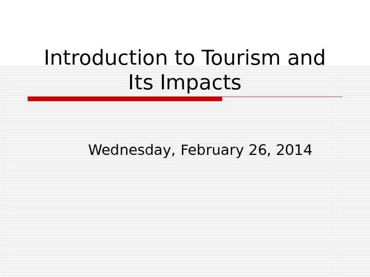 Introduction to Tourism and Its Impacts Wednesday, February 26, 2014