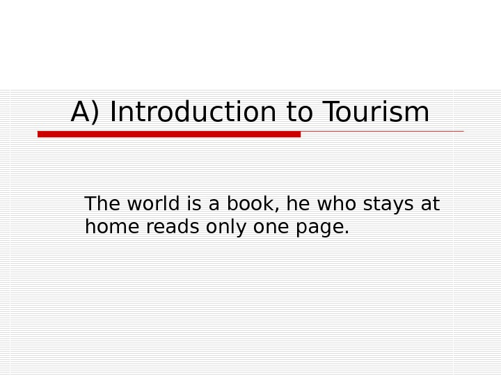 A) Introduction to Tourism The world is a book, he who stays at home reads only