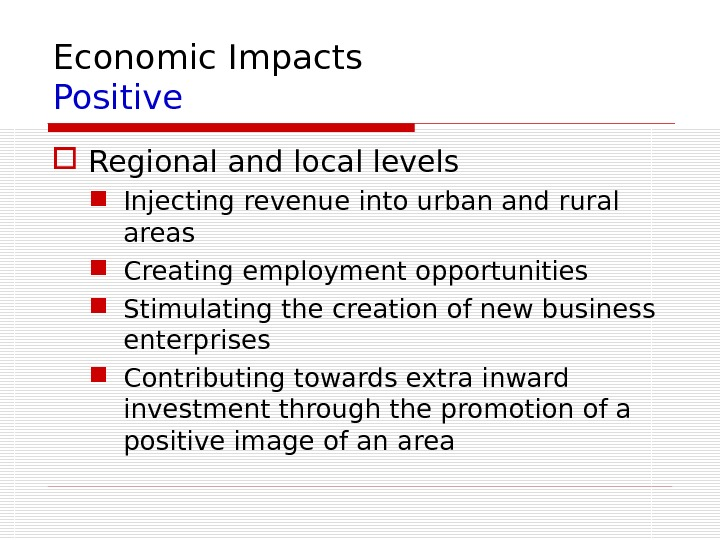 Economic Impacts Positive Regional and local levels Injecting revenue into urban and rural areas Creating employment