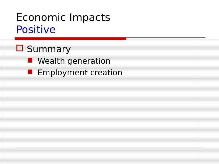 Economic Impacts Positive Summary Wealth generation Employment creation