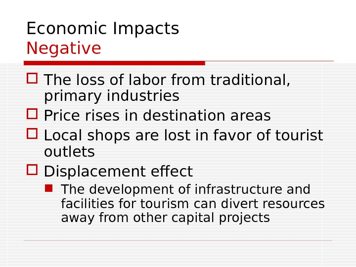Economic Impacts Negative The loss of labor from traditional,  primary industries Price rises in destination