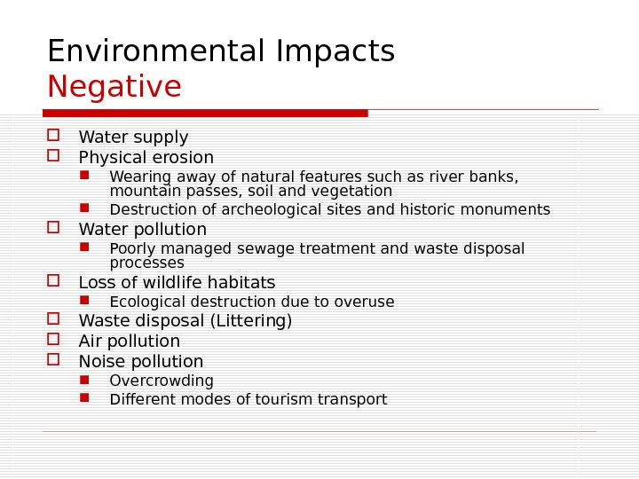 Environmental Impacts Negative  Water supply Physical erosion Wearing away of natural features such as river
