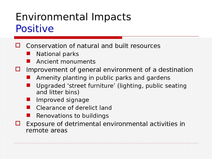 Environmental Impacts Positive Conservation of natural and built resources National parks Ancient monuments Improvement of general