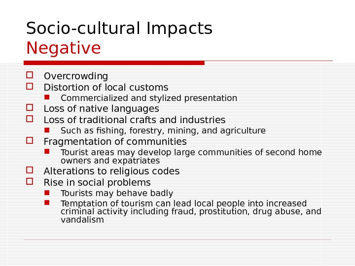 Socio-cultural Impacts Negative Overcrowding Distortion of local customs Commercialized and stylized presentation Loss of native languages