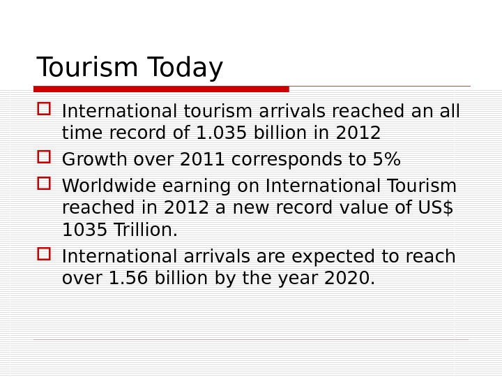 Tourism Today International tourism arrivals reached an all time record of 1. 035 billion in 2012
