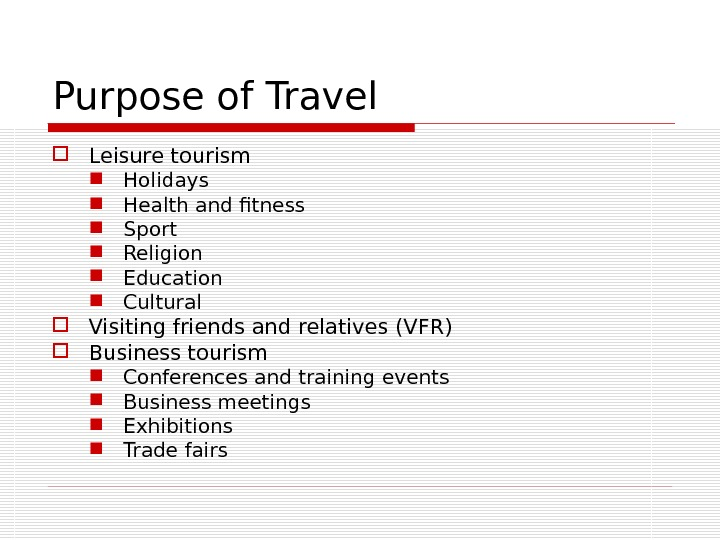 Purpose of Travel Leisure tourism Holidays Health and fitness Sport Religion Education Cultural Visiting friends and