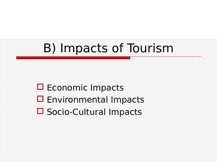 B) Impacts of Tourism  Economic Impacts  Environmental Impacts  Socio-Cultural Impacts