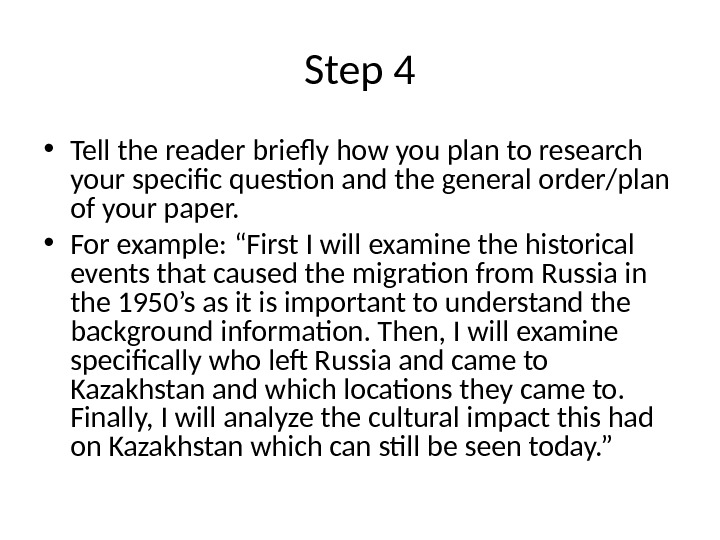 Step 4 • Tell the reader briefly how you plan to research your specific question and