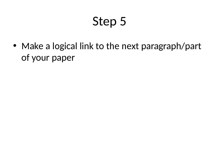 Step 5 • Make a logical link to the next paragraph/part of your paper