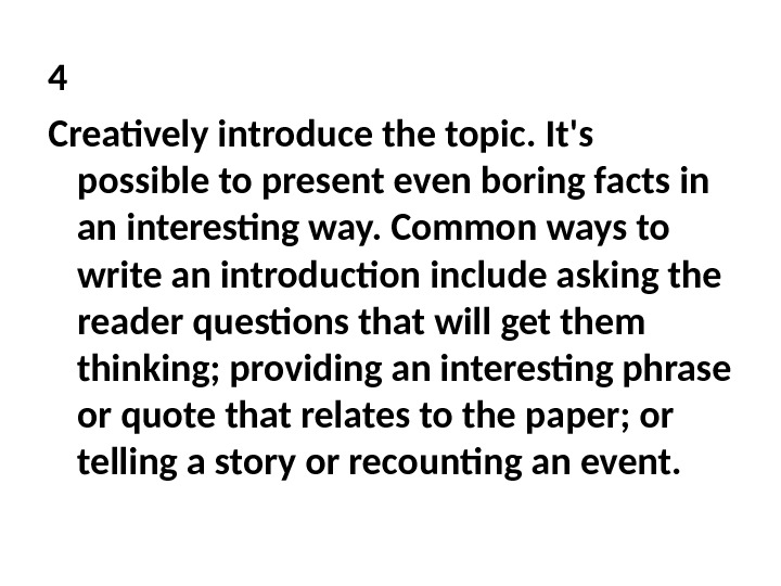 4 Creatively introduce the topic. It's possible to present even boring facts in an interesting way.