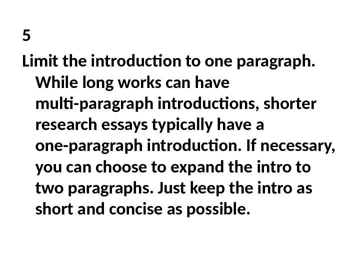 5 Limit the introduction to one paragraph.  While long works can have multi-paragraph introductions, shorter