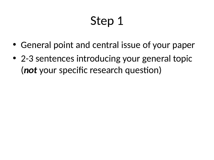 Step 1 • General point and central issue of your paper • 2 -3 sentences introducing