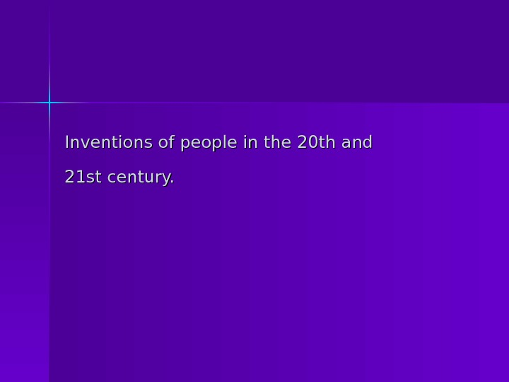 Inventionsof people inthe 20 th and 21 stcentury.