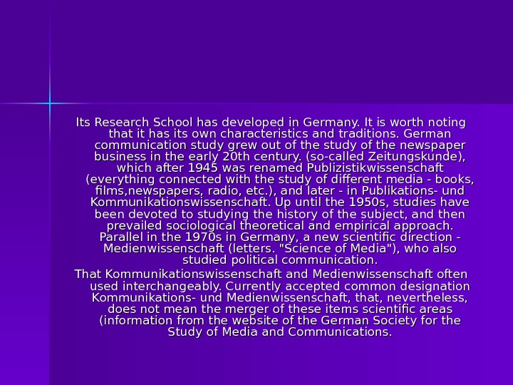 Its Research School has developed in Germany. It is worth noting that it has
