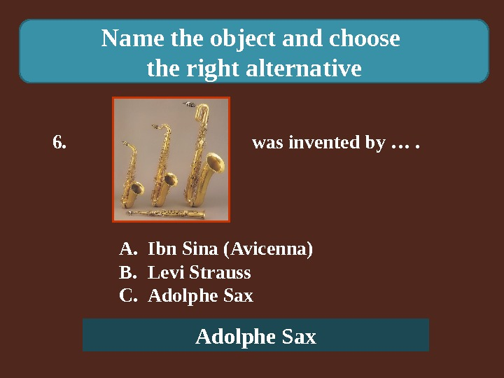 Name the object and choose the right alternative 6.    was invented by ….
