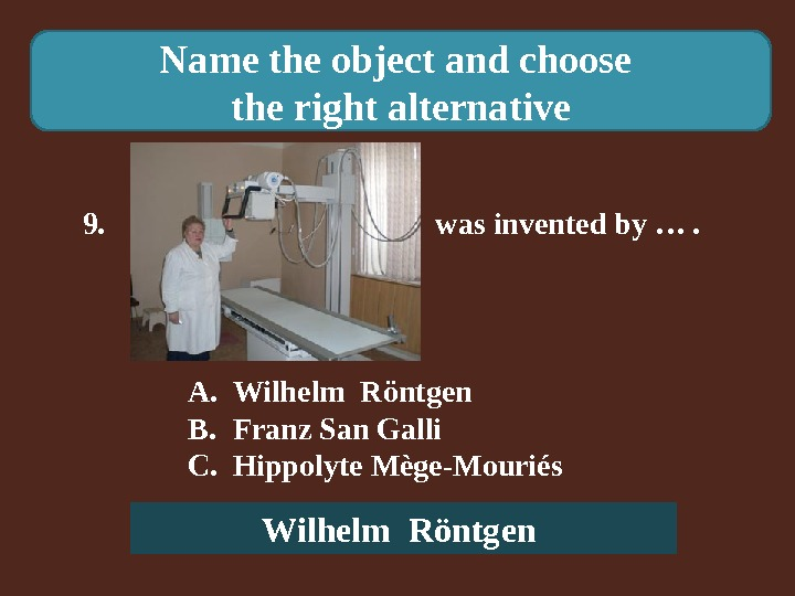 Name the object and choose the right alternative 9.    was invented by ….