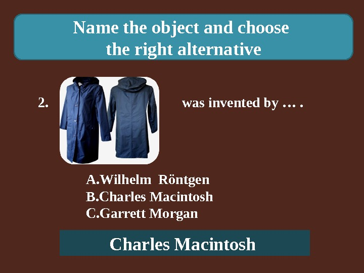 Name the object and choose the right alternative 2.    was invented by ….