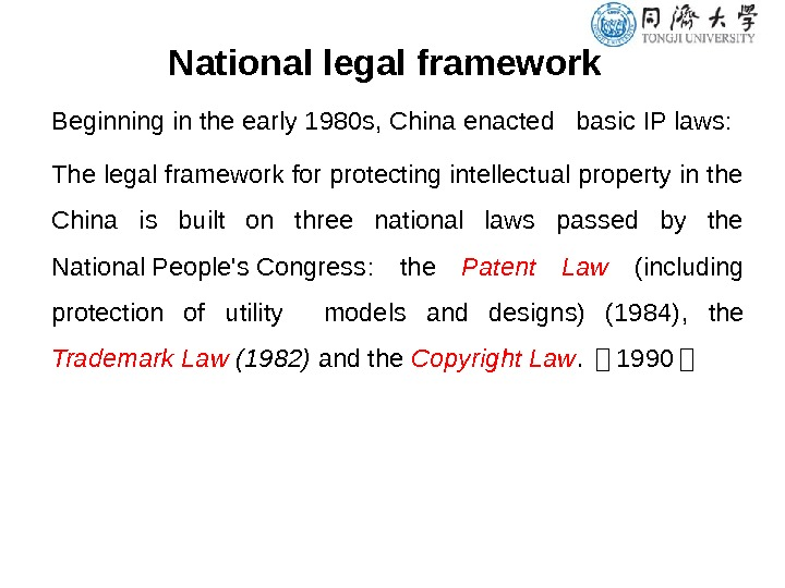 National legal framework Beginning in the early 1980 s, China enacted  basic IP laws: The